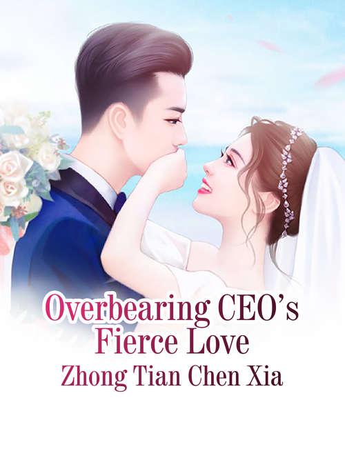 Overbearing CEO's Fierce Love: Volume 8 (Volume 8 #8)