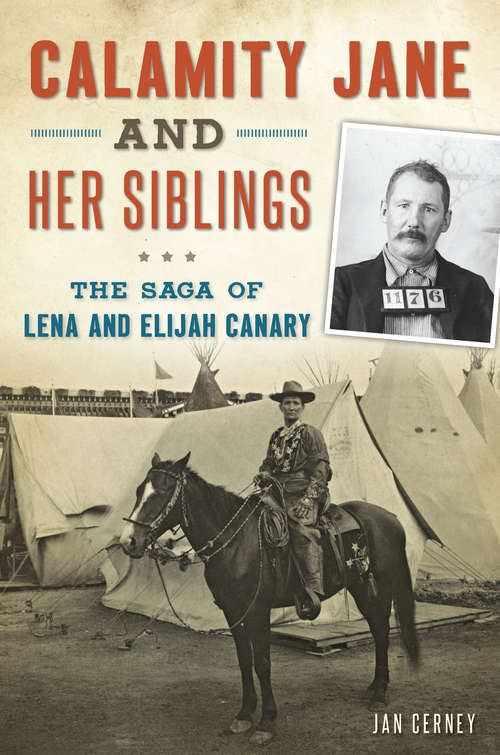 Calamity Jane and Her Siblings: The Saga of Lena and Elijah Canary