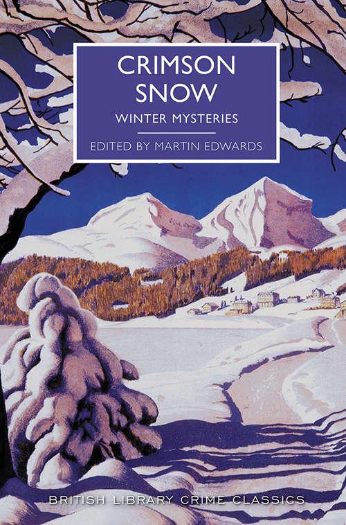 Crimson Snow: Winter Mysteries (British Library Crime Classics #0)