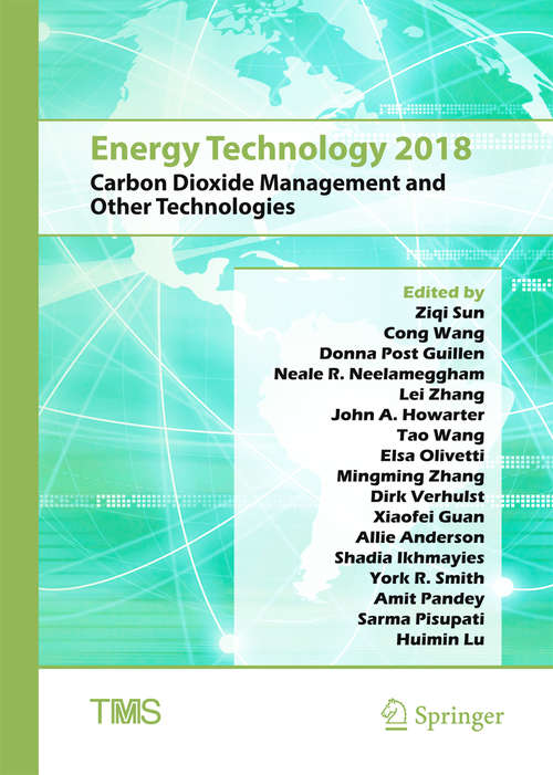 Energy Technology 2018: Carbon Dioxide Management And Other Technologies (The Minerals, Metals & Materials Series)