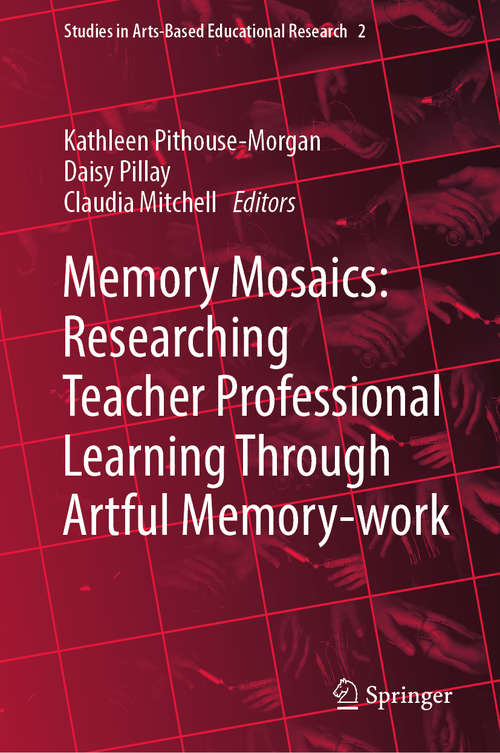 Memory Mosaics: Researching Teacher Professional Learning Through Artful Memory-work (Studies in Arts-Based Educational Research #2)