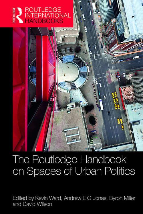 The Routledge Handbook on Spaces of Urban Politics (Routledge International Handbooks)