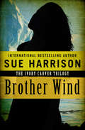 Brother Wind: A Novel (The Ivory Carver Trilogy #3)