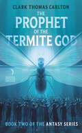 The Prophet of the Termite God: Book Two of the Antasy Series