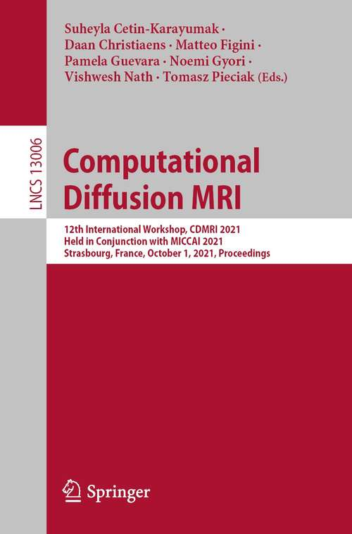 Computational Diffusion MRI: 12th International Workshop, CDMRI 2021, Held in Conjunction with MICCAI 2021, Strasbourg, France, October 1, 2021, Proceedings (Lecture Notes in Computer Science #13006)