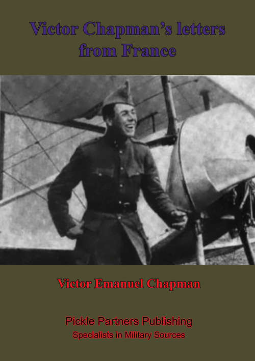 Victor Chapman's Letters From France, With Memoir By John Jay Chapman.