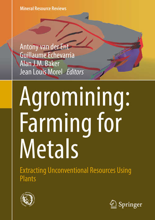 Agromining: Extracting Unconventional Resources Using Plants (Mineral Resource Reviews)