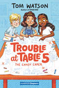Trouble at Table 5 #1: The Candy Caper (HarperChapters #1)