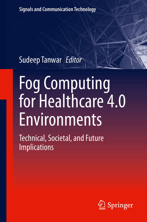 Fog Computing for Healthcare 4.0 Environments: Technical, Societal, and Future Implications (Signals and Communication Technology)