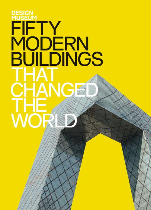 Fifty Modern Buildings That Changed the World: Design Museum Fifty (Design Museum Fifty)