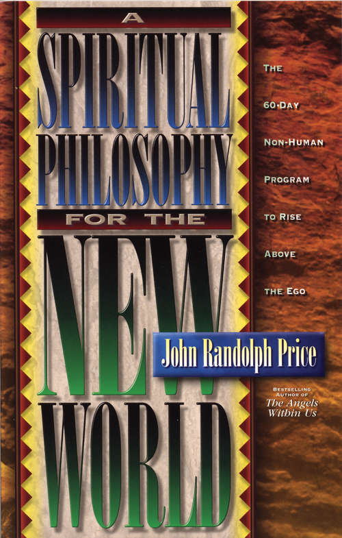 A Spiritual Philosophy for the New World: The 60-day Non-human Program To Rise Above The Ego