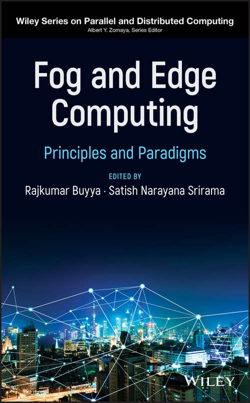 Fog and Edge Computing: Principles and Paradigms (Wiley Series on Parallel and Distributed Computing)