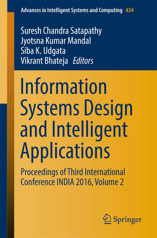 Information Systems Design and Intelligent Applications: Proceedings Of Third International Conference India 2016, Volume 2 (Advances In Intelligent Systems And Computing  #434)