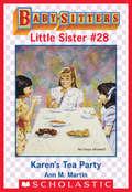 Karen's Tea Party: Karen's Pen Pal; Karen's Ducklings; Karen's Big Joke; Karen's Tea Party (Baby-Sitters Little Sister #28)