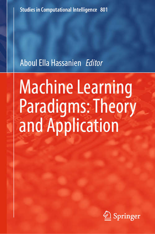 Machine Learning Paradigms: Theory and Application (Studies in Computational Intelligence #801)