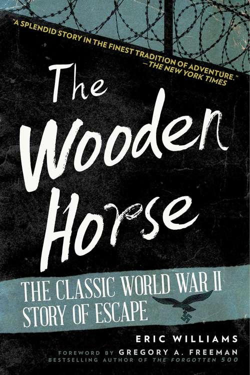 The Wooden Horse: The Classic World War II Story of Escape (Military Classics Ser.)