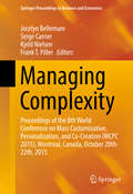 Managing Complexity: Proceedings of the 8th World Conference on Mass Customization, Personalization, and Co-Creation (MCPC 2015), Montreal, Canada, October 20th-22th, 2015 (Springer Proceedings in Business and Economics #0)