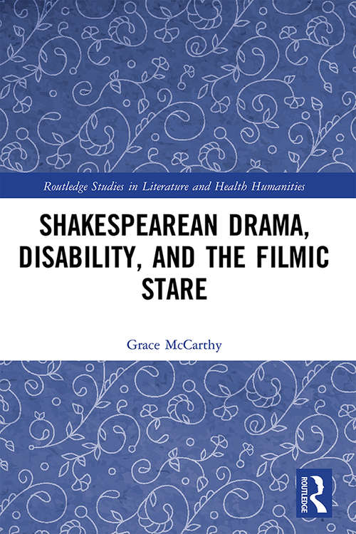 Shakespearean Drama, Disability, and the Filmic Stare (Routledge Studies in Literature and Health Humanities)