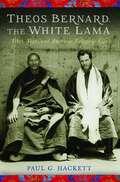 Theos Bernard, the White Lama: Tibet, Yoga and American Religious Life