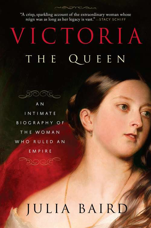 Victoria: An Intimate Biography of the Woman Who Ruled an Empire