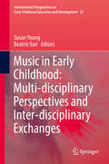 Music in Early Childhood: Multi-disciplinary Perspectives And Inter-disciplinary Exchanges (International Perspectives on Early Childhood Education and Development #27)