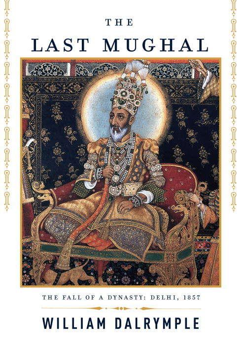 The Last Mughal: The Fall of a Dynasty, Delhi 1857