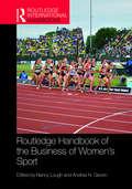 Routledge Handbook of the Business of Women's Sport (Routledge International Handbooks)