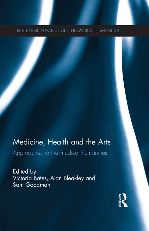 Medicine, Health and the Arts: Approaches to the Medical Humanities (Routledge Advances in the Medical Humanities)