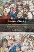Theatres of Feeling: Affect, Performance, and the Eighteenth-Century Stage