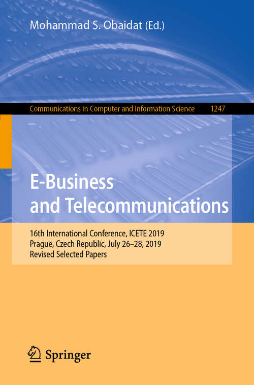 E-Business and Telecommunications: 16th International Conference, ICETE 2019, Prague, Czech Republic, July 26–28, 2019, Revised Selected Papers (Communications in Computer and Information Science #1247)