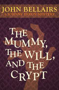 The Mummy, the Will, and the Crypt (Johnny Dixon #2)