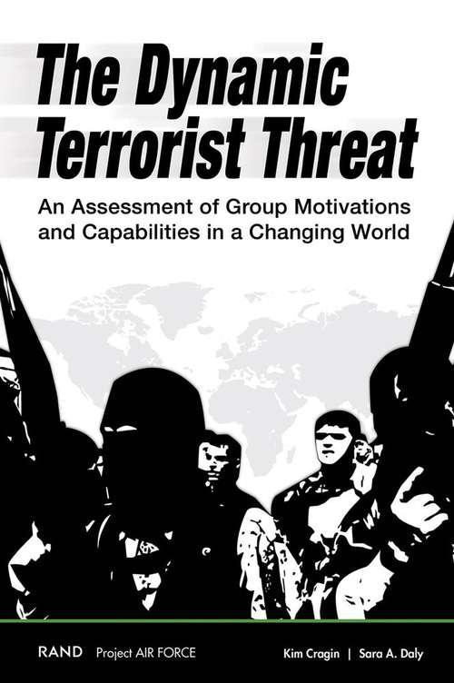The Dynamic Terrorist Threat: An Assessment of Group Motivations and Capabilities in a Changing World