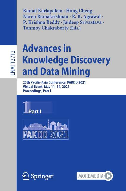 Advances in Knowledge Discovery and Data Mining: 25th Pacific-Asia Conference, PAKDD 2021, Virtual Event, May 11–14, 2021, Proceedings, Part I (Lecture Notes in Computer Science #12712)
