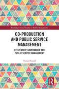 Co-Production and Public Service Management: Citizenship, Governance and Public Services Management (Routledge Critical Studies in Public Management)
