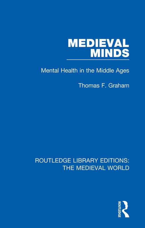 Medieval Minds: Mental Health in the Middle Ages (Routledge Library Editions: The Medieval World #14)