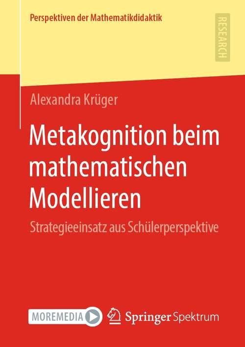Metakognition beim mathematischen Modellieren: Strategieeinsatz aus Schülerperspektive (Perspektiven der Mathematikdidaktik)