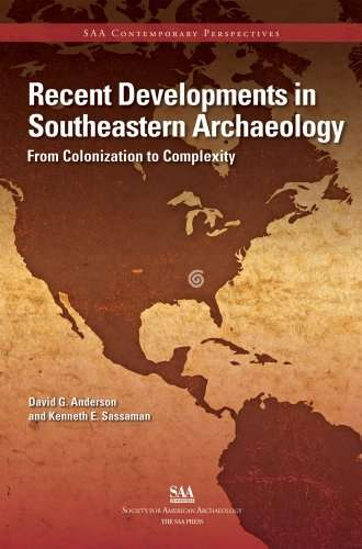 Recent Developments in Southeastern Archaeology: From Colonization to Complexity