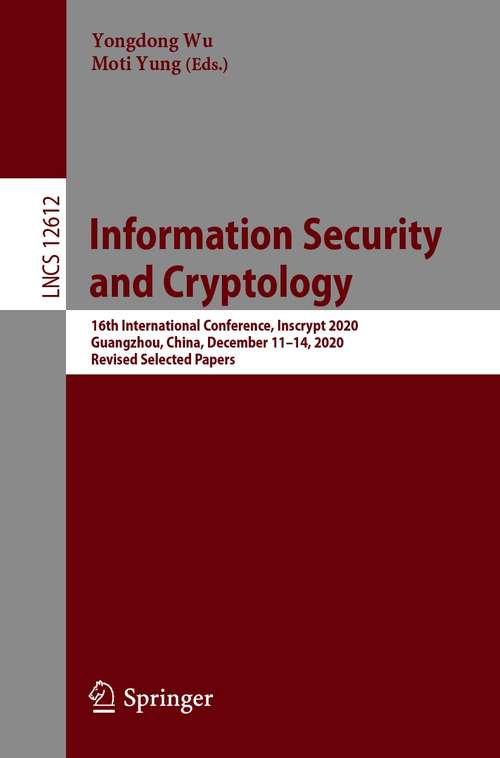 Information Security and Cryptology: 16th International Conference, Inscrypt 2020,  Guangzhou, China, December 11–14, 2020,  Revised Selected Papers (Lecture Notes in Computer Science #12612)