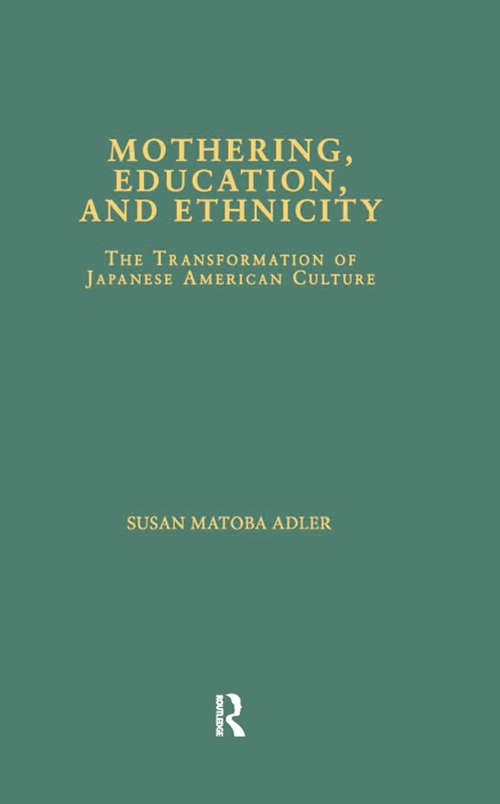 Mothering, Education, and Ethnicity: The Transformation of Japanese American Culture (Studies in Asian Americans)