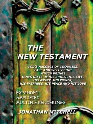 The New Testament: God's Message Of Goodness, Ease And Well-being, Which Brings God's Gifts Of His Spirit, His Life, His Grace, His Power, His Fairness, His Peace, And His Love