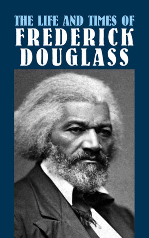The Life and Times of Frederick Douglass: Written By Himself (African American)