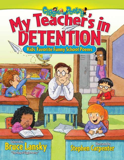 My Teacher's In Detention: Kid's Favorite Funny School Poems (Giggle Poetry)