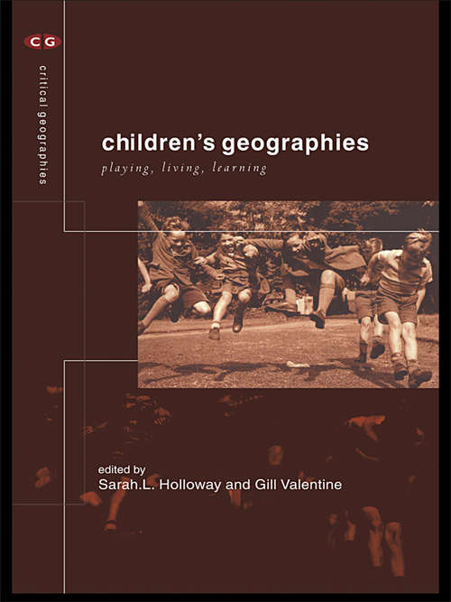 Children's Geographies: Playing, Living, Learning (Critical Geographies)
