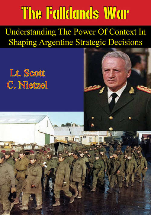 The Falklands War: Understanding the Power of Context in Shaping Argentine Strategic Decisions