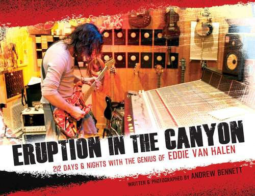 Eruption in the Canyon: 212 Days & Nights with the Genius of Eddie Van Halen