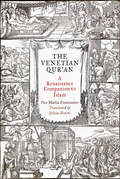 The Venetian Qur'an: A Renaissance Companion to Islam (Material Texts)