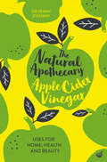 The Natural Apothecary: Tips for Home, Health and Beauty (Nature's Apothecary Ser. #1)