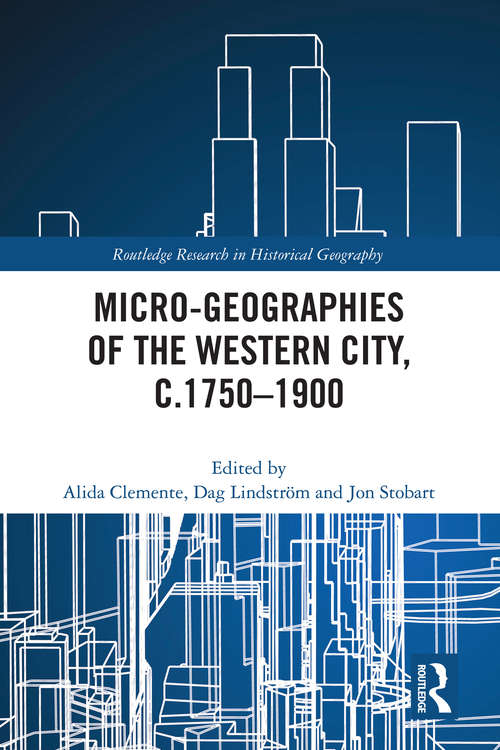 Micro-geographies of the Western City, c.1750–1900 (Routledge Research in Historical Geography)