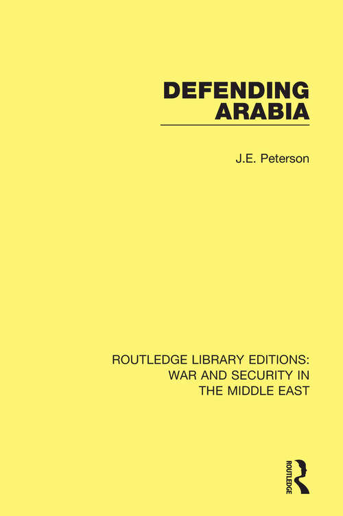 Defending Arabia (Routledge Library Editions: War and Security in the Middle East)