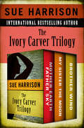 The Ivory Carver Trilogy: Mother Earth Father Sky, My Sister the Moon, and Brother Wind (The Ivory Carver Trilogy #2)